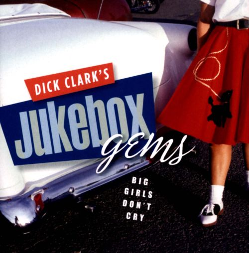 Dick Clark's Jukebox Gems: Big Girls Don't Cry