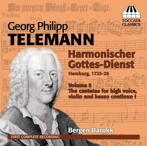 Georg Philipp Telemann: Harmonischer Gottes-Dienst, Vol. 5 - The cantatas for high voice, violin and basso continuo I