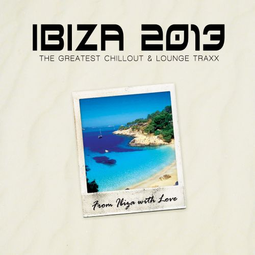Ibiza 2013: The Greatest Chillout & Lounge Traxx