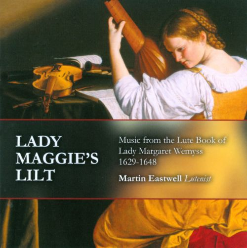 Lady Maggie's Lilt: Music from the Lute Book of Lady Margaret Wemyss