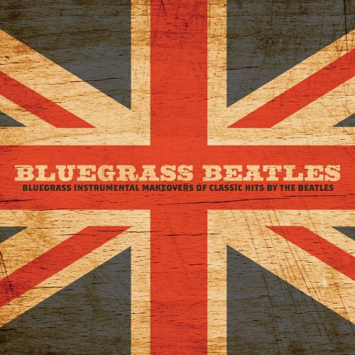 Bluegrass Beatles: Instrumental Makeovers of Hits by the Beatles