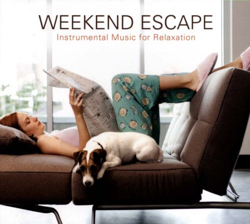 Weekend Escape: Instrumental Music For Relaxation