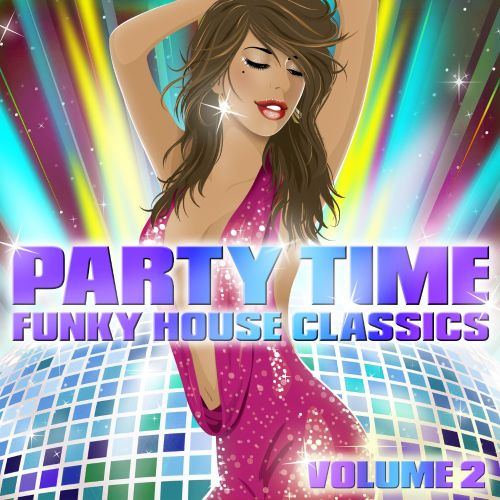 Party Time: Funky House Classics, Vol. 2