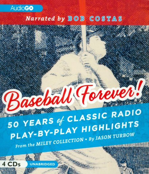 Baseball Forever! 50 Years of Classic Radio Play-by-Play Highlights