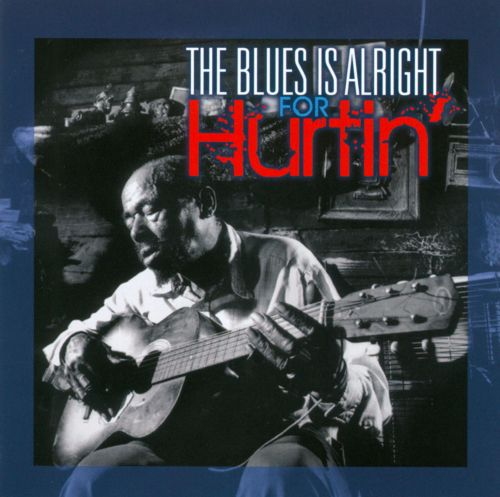 The Blues Is Alright for Hurtin'