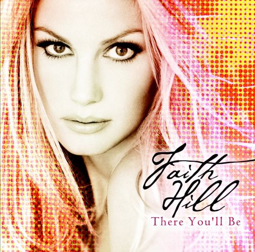 There You'll Be: The Best Of Faith Hill