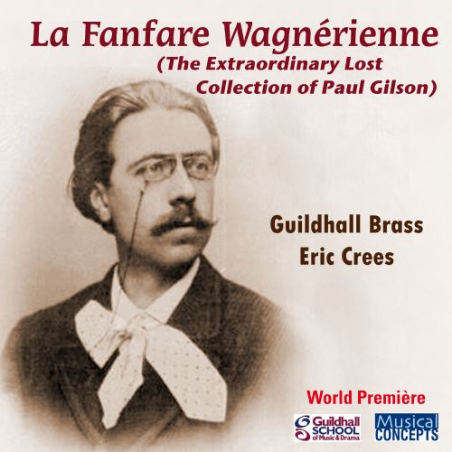 La Fanfare Wagnérienne: The Extraordinary Lost Collection of Paul Gilson