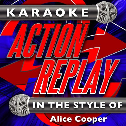 Karaoke Action Replay: In the Style of Alice Cooper