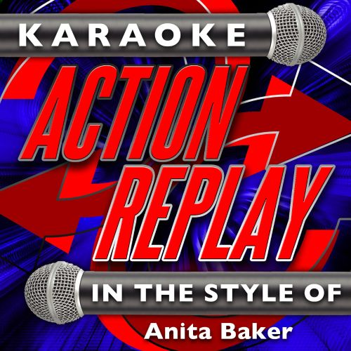 Karaoke Action Replay: In the Style of Anita Baker