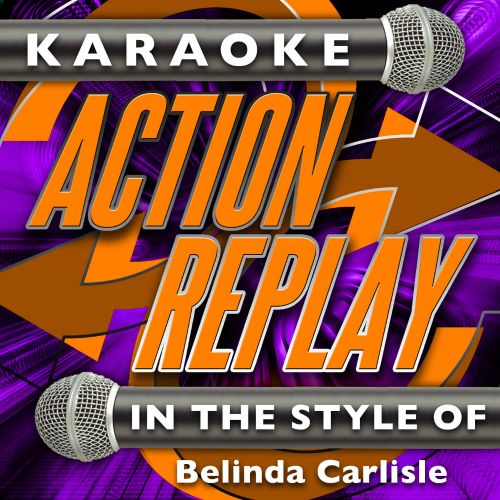 Karaoke Action Replay: In the Style of Belinda Carlisle