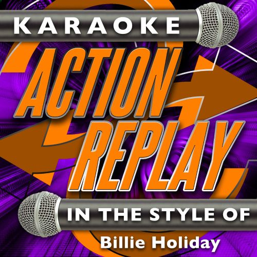 Karaoke Action Replay: In the Style of Billie Holiday