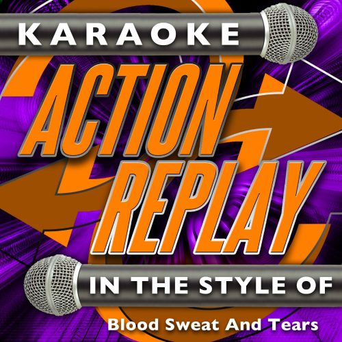 Karaoke Action Replay: In the Style of Blood Sweat and Tears