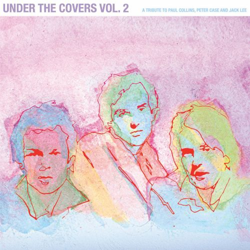 Under the Covers, Vol. 2: A Tribute To Paul Collins, Peter Case and Jack Lee (of the Nerves)