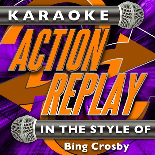 Karaoke Action Replay: In the Style of Bing Crosby
