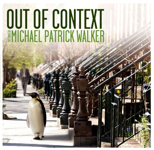 Out of Context: The Songs of Michael Patrick Walker