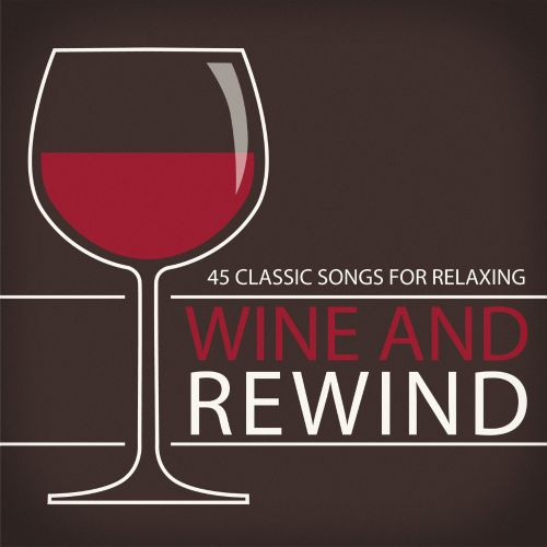 Wine and Rewind: 45 Classic Songs for Relaxing