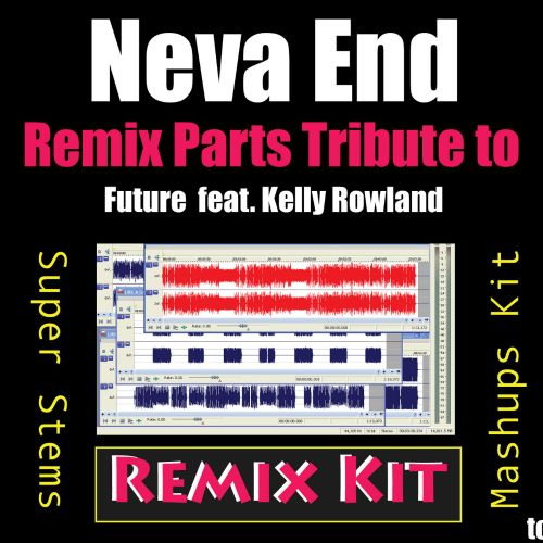Neva End (Remix Parts Tribute to Future feat. Kelly Rowland)