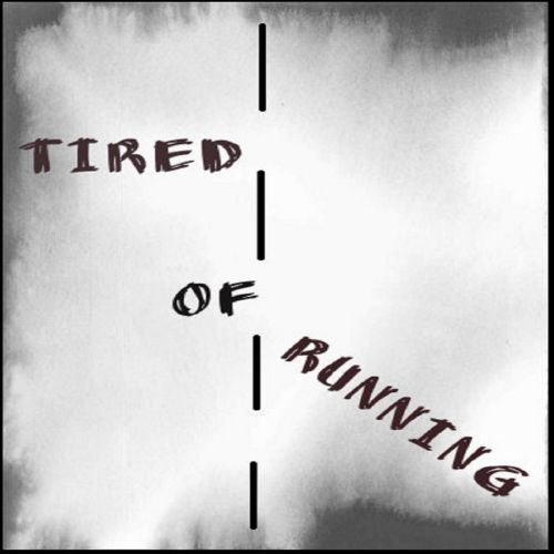 Tired of Running