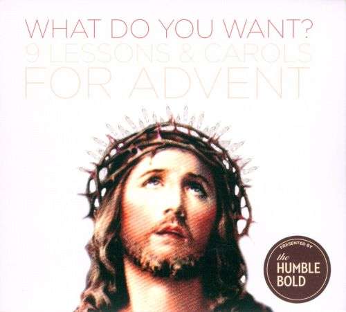 What Do You Want?: 9 Lessons & Carols For Advent