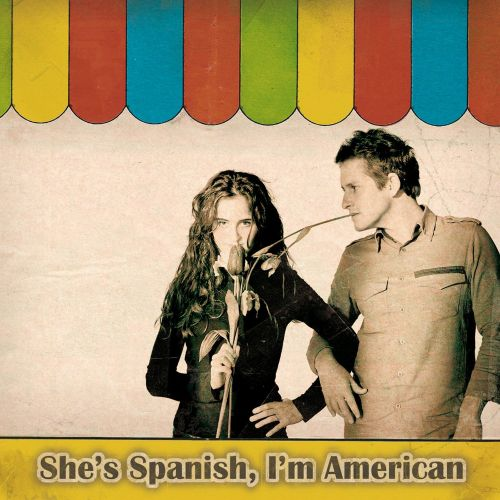 Shes Spanish, I'm American
