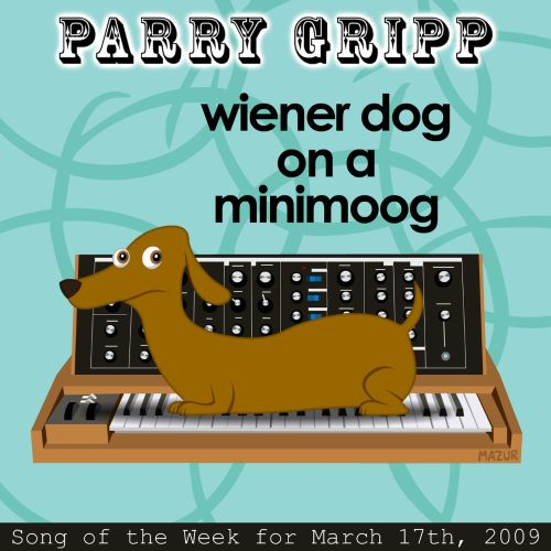 Wiener Dog On A Minimoog: Parry Gripp Song of the Week for March 17, 2009 - Single