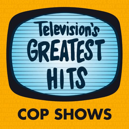 Television's Greatest Hits: Cop Shows