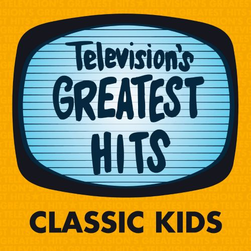 Television's Greatest Hits: Classic Kids