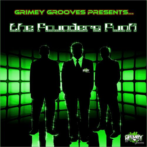 The  Founders Funk (Grimey Grooves 100th Release!)