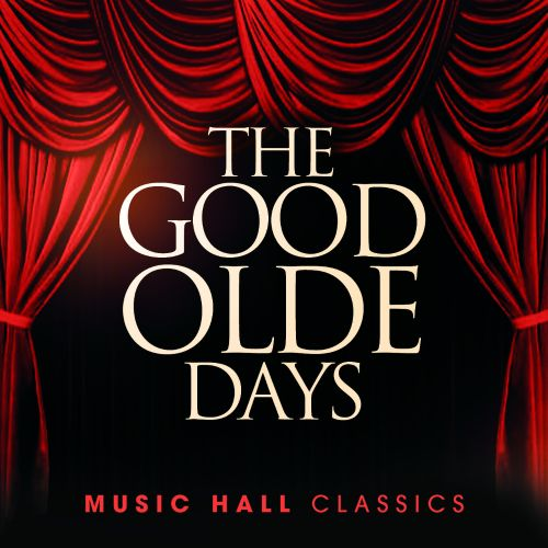 The  Good Olde Days: Music Hall Classics