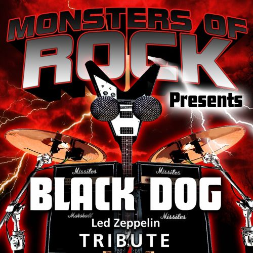 Monsters of Rock Presents: Black Dog [Musical Tribute to Led Zeppelin]