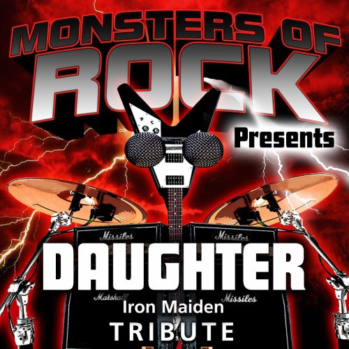 Monsters of Rock Presents: Daughter [Musical Tribute to Iron Maiden]