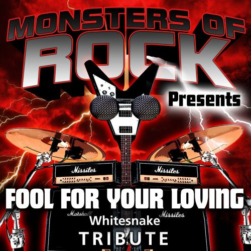 Monsters of Rock Presents: Fool for Your Loving [Musical Tribute to Whitesnake]