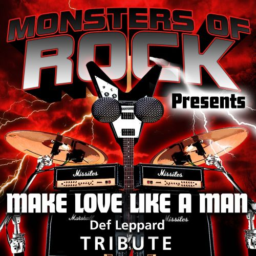 Monsters of Rock Presents: Make Love Like a Man [Musical Tribute to Def Leppard]
