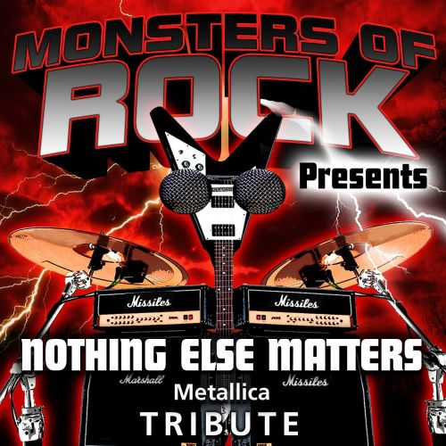 Monsters of Rock Presents: Nothing Else Matters [Musical Tribute to Metallica]