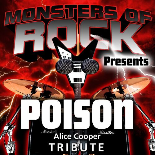Monsters of Rock Presents: Poison [Musical Tribute to Alice Cooper]