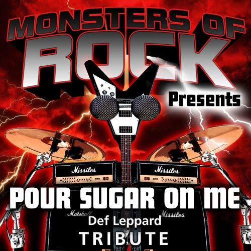 Monsters of Rock Presents: Pour Sugar On Me [Musical Tribute to Def Leppard]