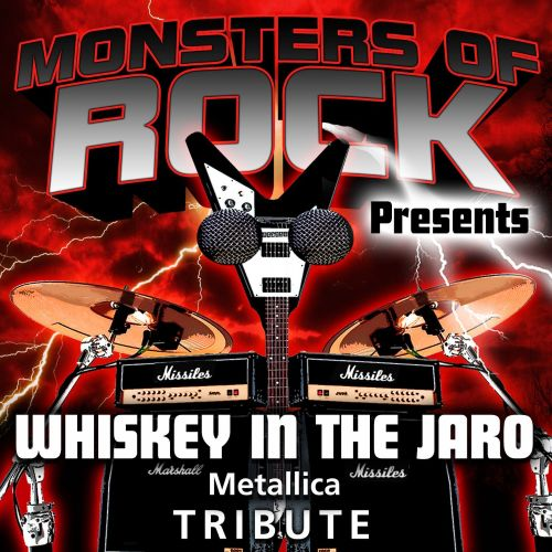 Monsters of Rock Presents: Whiskey in the Jaro [Musical Tribute to Metallica]