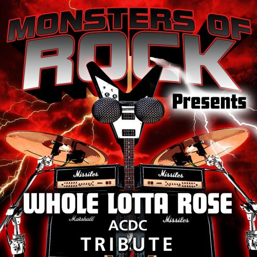 Monsters of Rock Presents: Whole Lotta Rose [Musical Tribute to AC/DC]