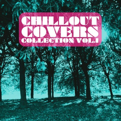 Chill Out Covers Collection, Vol. 1