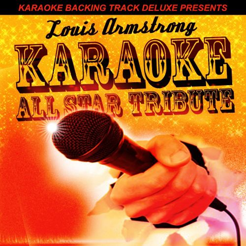 Karaoke Backing Track Deluxe Presents: Louis Armstrong