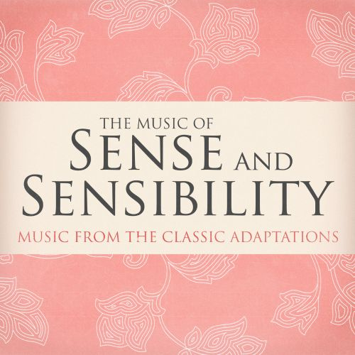 The Music of Sense and Sensibility (Music from the Classic Adaptations)