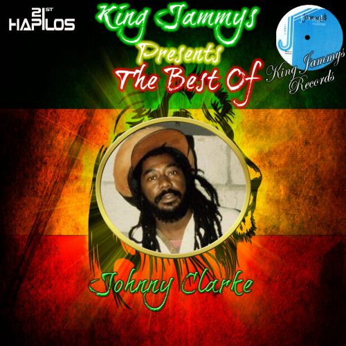 King Jammys Presents the Best of Johnny Clarke