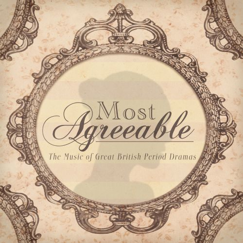 Most Agreeable: The Music of Great British Period Drama