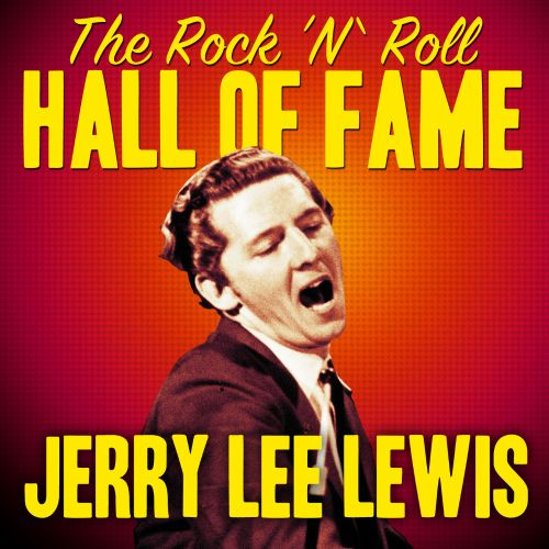The Rock 'N' Roll Hall of Fame - Jerry Lee Lewis