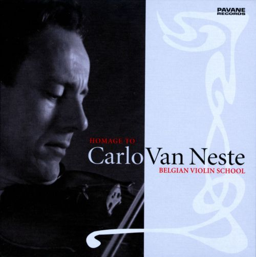 Homage to Carlo Van Neste: Belgian Violin School