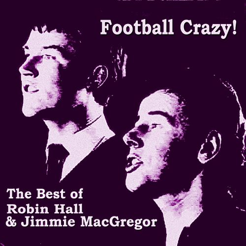 Football Crazy: the Best of Robin Hall and Jimmie MacGregor