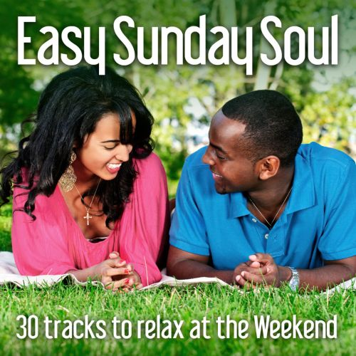 Easy Sunday Soul: 30 Tracks to Relax At the Weekend