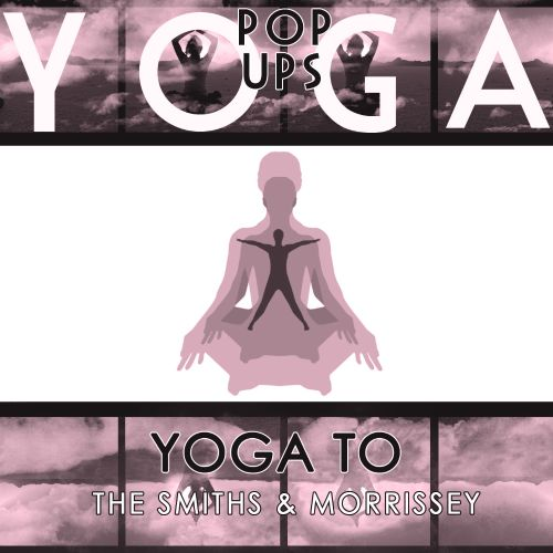 Yoga To The Smiths & Morrissey
