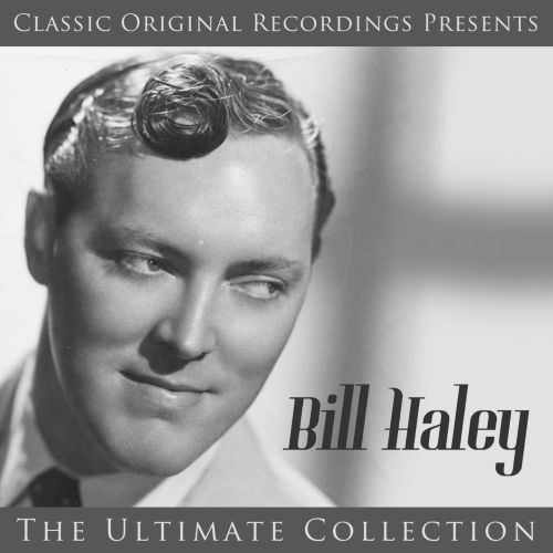 Classic Original Recordings Presents: Bill Haley - The Ultimate Collection