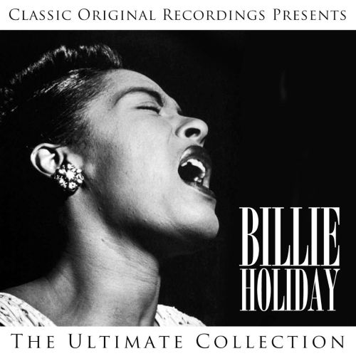 Classic Original Recordings Presents: Billie Holiday - The Ultimate Collection